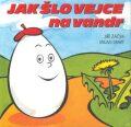 Jak šlo vejce na vandr - Jiří Žáček, Milan Starý