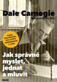 Jak správně myslet, jednat a mluvit - Dale Carnegie