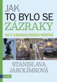 Jak to bylo se zázraky - Stanislava Jarolímková