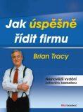 Jak úspěšně řídit firmu - Brian Tracy