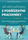 Jak vést rozhovory s podřízenými pracovníky - Výběrové, hodnoticí, obtížné a rozvojové pohovory - František Bělohlávek