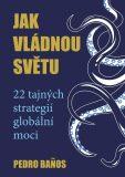 Jak vládnou světu - 22 strategií globální moci - Banos Pedro