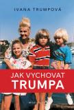 Jak vychovat Trumpa - Ivana Trumpová