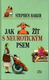 Jak žít s neurotickým psem - Stephen Baker; Fred Hilliard