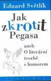 Jak zkrotit Pegasa aneb O literární tvorbě s humorem - Eduard Světlík