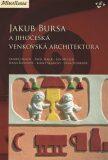 Jakub Bursa a jihočeská venkovská architektura - Pavel Hájek,  Ondřej Fibich, ...