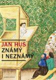 Jan Hus známý i neznámý - Jiří Kejř,