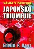 Japonsko triumfuje - Edwin P. Hoyt