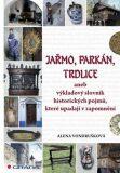 Jařmo, parkán, trdlice aneb Výkladový slovník historických pojmů, které upadají v zapomnění - Alena Vondrušková