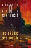 Je těžké být bohem - Arkadij a Boris Strugačtí