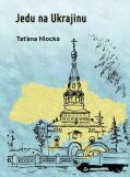 Jedu na Ukrajinu - Hlocká Taťána