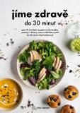 Jíme zdravě do 30 minut -  Kol.