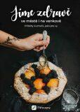 Jíme zdravě ve městě i na venkově: Příběhy kuchařů, jako jste vy - Fitrecepty