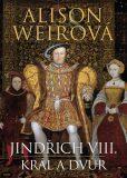 Jindřich VIII. - Král a dvůr - Alison Weirová