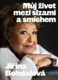 Můj život mezi slzami a smíchem - Jiřina Bohdalová, ...