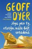 Jóga pro ty, kterým může být ukradená - Geoff Dyer