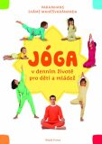 Jóga v denním životě pro děti a mládež: Praktická příručka pro všechny, kdo chtě - ...