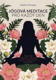 Jógová meditace pro každý den – Zklidněte svou mysl a najděte vnitřní mír pomocí transformativní síly Kriya jógy - STURGESS Stephen