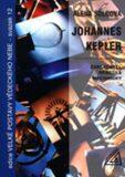 Johannes Kepler - Zaklaatel nebeské mechaniky - Alena Šolcová
