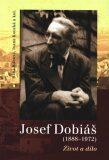 Josef Dobiáš (1888–1972). - Ivana Koucká, Hana Kábová