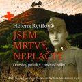 Jsem mrtvý, neplačte - Helena Rytířová