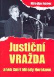 Justiční vražda aneb Smrt Milady Horákové - Miroslav Ivanov