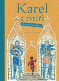 Karel a rytíři – Jak se stát dobrým králem - Renáta Fučíková