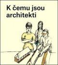 K čemu jsou architekti - ...