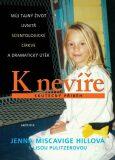 K nevíře - Můj tajný život uvnitř scientologické církve a dramatický útěk - Miscavige Hillová Jenna
