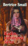 Kadin, sultánova žena - Bertrice Small, ...
