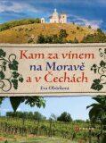 Kam za vínem na Moravě a v Čechách - Eva Obůrková