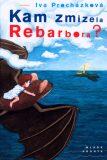 Kam zmizela Rebarbora? - Iva Procházková, ...