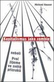 Kapitalismus jako zombie neboli Proč žijeme ve světě přízraků - Michael Hauser