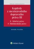 Kapitoly z mezinárodního dopravního práva III (E. Silniční právo, F. Multimodální právo) - Bohumil Poláček