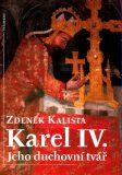 Karel IV. Jeho duchovní tvář - Zdeněk Kalista