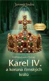 Karel IV. a koruna římských králů - Vzkříšené srdce Evropy - Jaromír Jindra