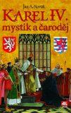Karel IV. - mystik a čaroděj - Jan A. Novák