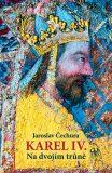 Karel IV. Na dvojím trůně - Jaroslav Čechura