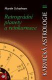 Karmická astrologie II. - Retrográdní planety a reinkarnace - Martin Schulman