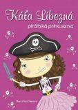 Káťa Líbezná pirátská princezna - Marci Peschke
