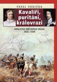 Kavalíři, puritáni, královrazi - Pavel Vodička