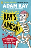 Kay's Anatomy: A Complete (and Completely Disgusting) Guide to the Human Body - Kay
