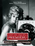 Každý den jsem měla premiéru - Příběh první televizní hlasatelky - Daniel Růžička, ...