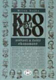 KDO BYL KDO – světoví a čeští ekonomové - Milan Sojka