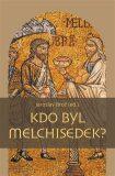 Kdo byl Melchisedek? - Jaroslav Brož