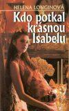 Kdo potkal krásnou Isabelu - Helena Longinová