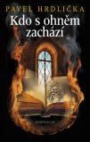 Kdo s ohněm zachází - Pavel Hrdlička