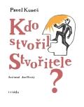 Kdo stvořil Stvořitele? - Pavel Kuneš