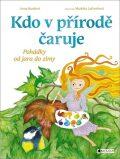 Kdo v přírodě čaruje - Markéta Laštuvková, ...