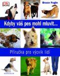 Kdyby váš pes mohl mluvit ... - Bruce Fogle